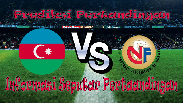 Perkiraan Azerbaijan vs Norway