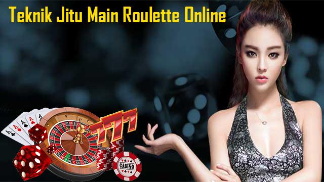 Teknik Jitu Main Roulette Online