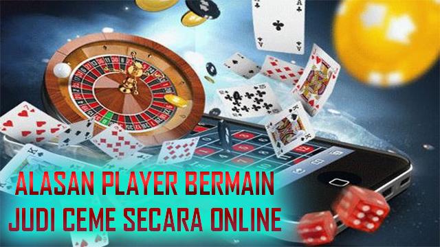 Alasan Para Player Bermain Ceme Secara Online