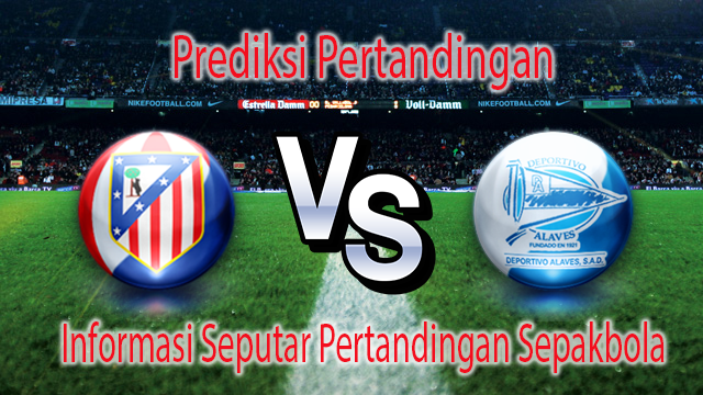 Perkiraan Atletico Madrid vs Deportivo Alaves