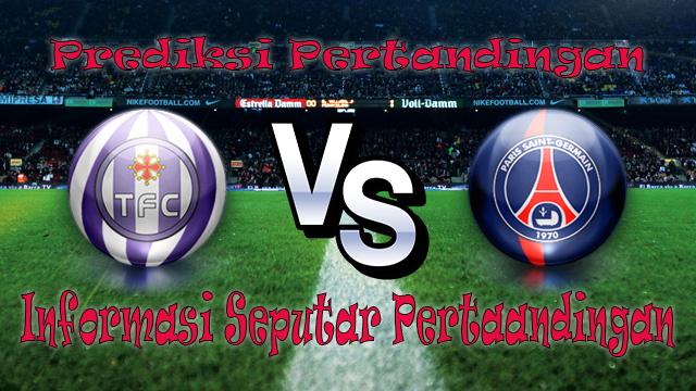 PREDIKSI PERTANDINGAN TOULOUSE VS PARIS SAINT GERMAIN
