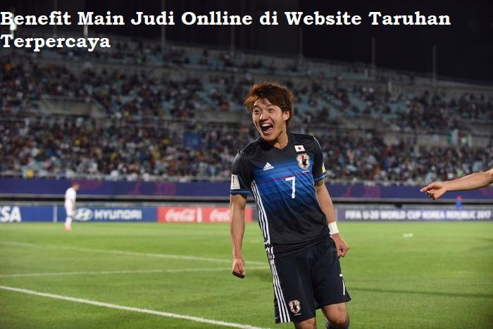 Benefit Main Judi Onlline di Website Taruhan Terpercaya