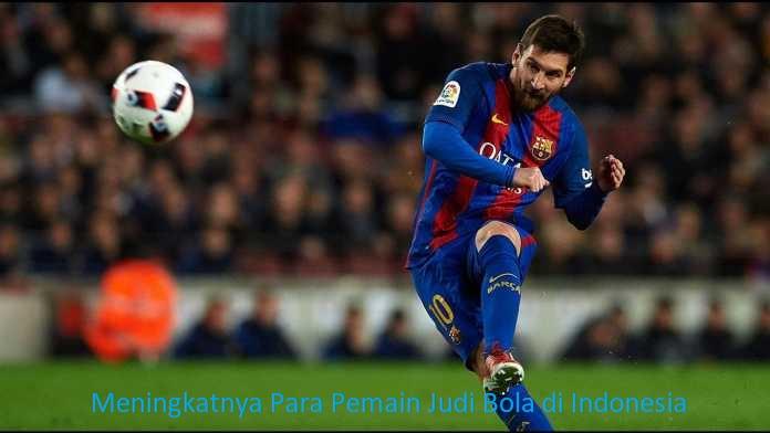 Meningkatnya Para Pemain Judi Bola di Indonesia