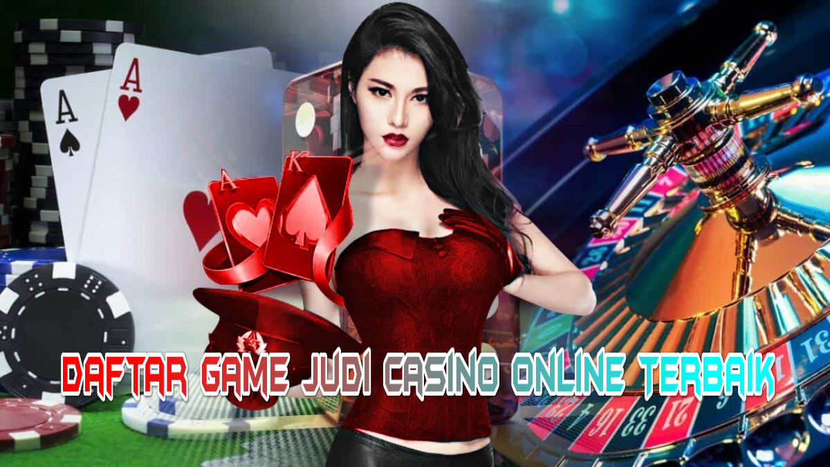 Daftar Game Judi Casino Online Terbaik